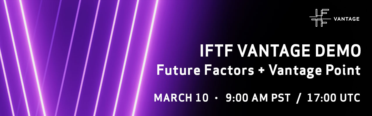 IFTF Vantage Demo on March 10